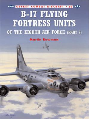 Osprey Publishing (UK) B-17 Flying Fortress Units of the Eighth Air Force (Part 2) by Bowman, Martin W./ Styling, Mark [Paperback] at Sears.com
